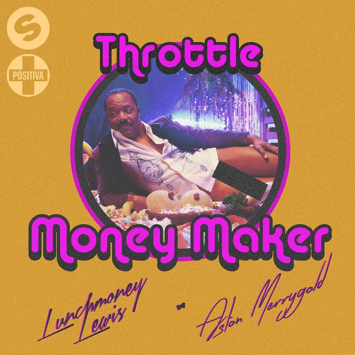 THROTTLE feat LUNCHMONEY LEWIS/ASTON MERRYGOLD - Money Maker