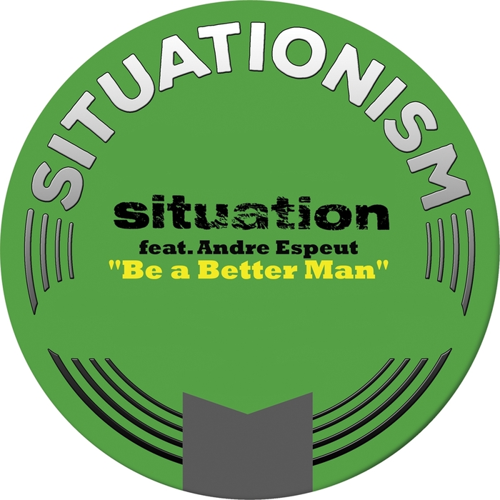 SITUATION feat ANDRE ESPEUT - Be A Better Man (Remixes)