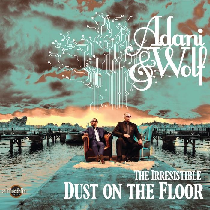 ADANI & WOLF - The Irresistible Dust On The Floor