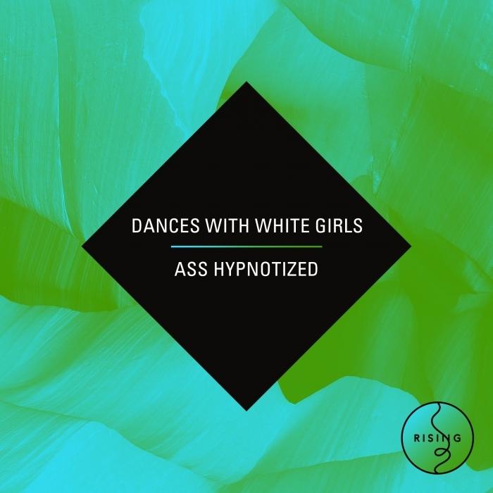 DANCES WITH WHITE GIRLS - Ass Hypnotized