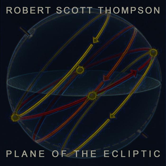 ROBERT SCOTT THOMPSON - Plane Of The Ecliptic