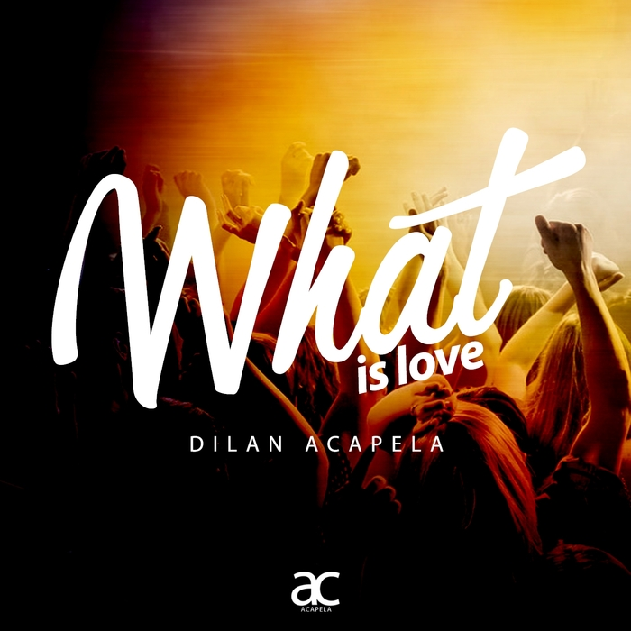 DILAN ACAPELA - What Is Love