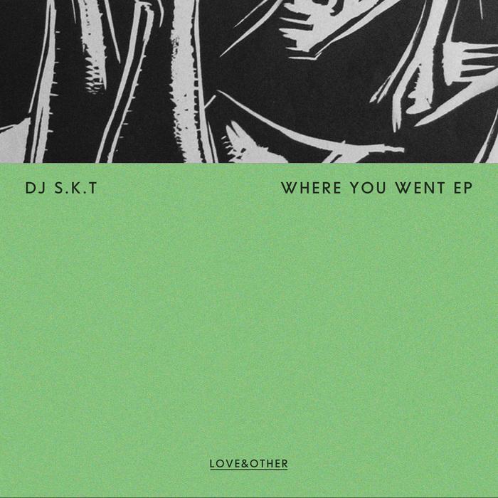DJ SKT - Where You Went EP