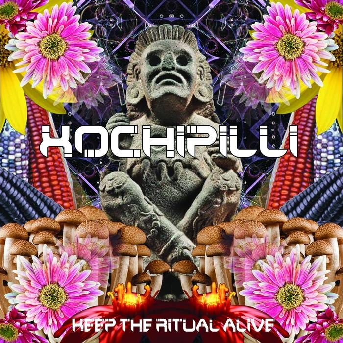 XOCHIPILLI - Keep The Ritual Alive