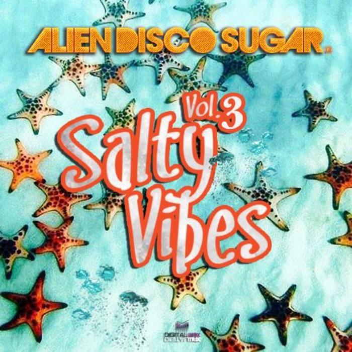 ALIEN DISCO SUGAR - Salty Vibes Vol 3