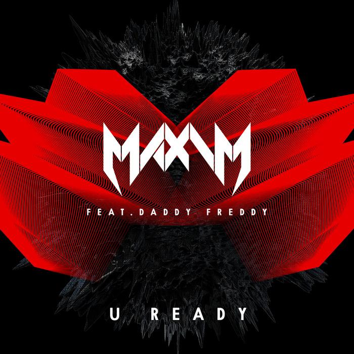 MAXIM - U Ready (feat Daddy Freddy)
