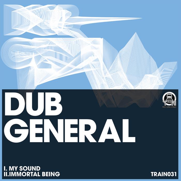 DUB GENERAL - My Sound/Immortal Being