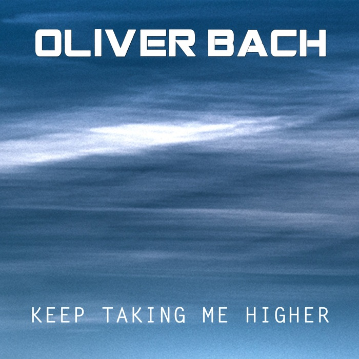 OLIVER BACH - Keep Taking Me Higher