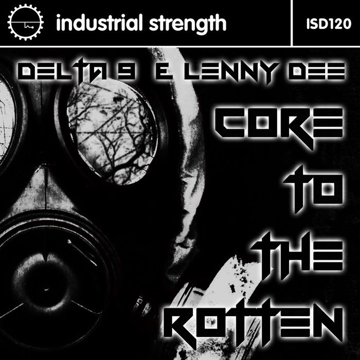 DELTA 9 & LENNY DEE - Core To The Rotten