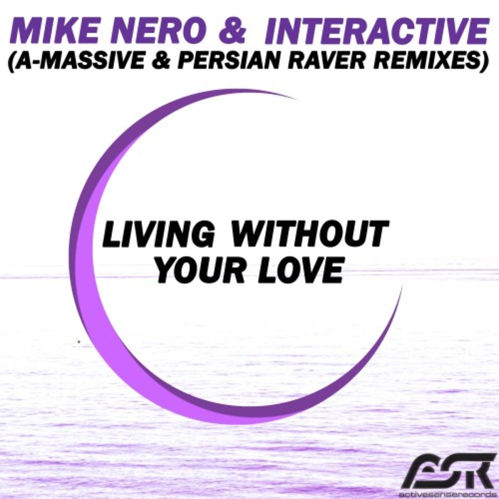 MIKE NERO & INTERACTIVE - Living Without Your Love (A-Massive & Persian Raver Remixes)