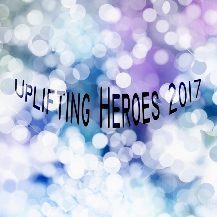 VARIOUS - Uplifting Heroes 2017