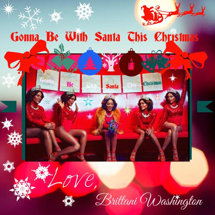 BRITTANI WASHINGTON - Gonna Be With Santa This Christmas