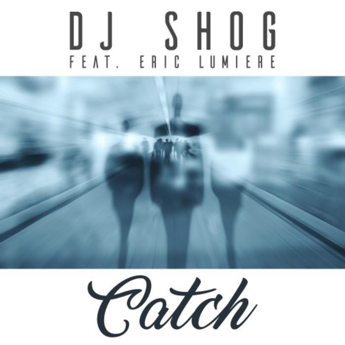 DJ SHOG feat ERIC LUMIERE - Catch