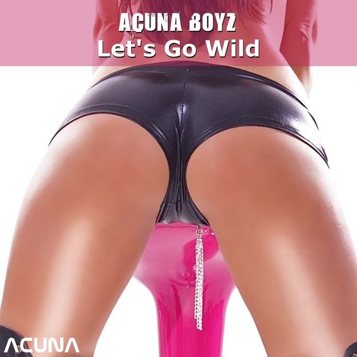 ACUNA BOYZ - Let's Go Wild