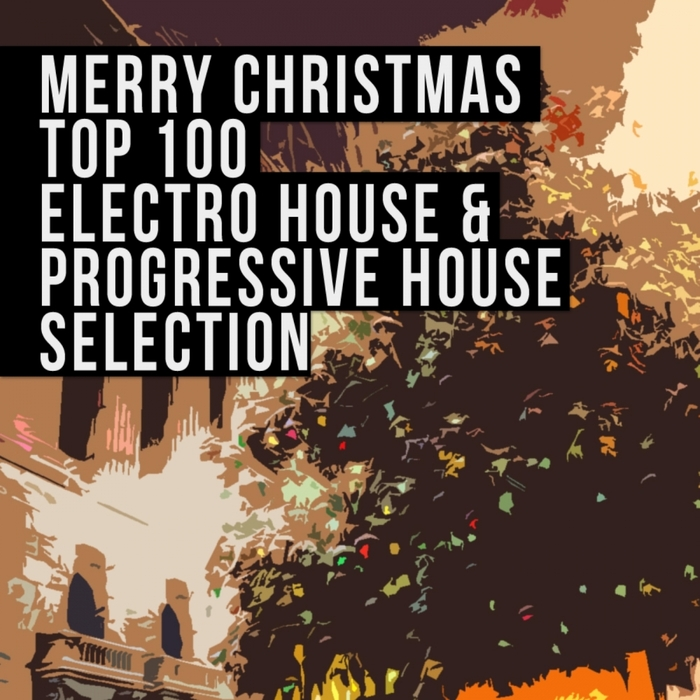 VARIOUS - Merry Christmas Top 100 Electro House & Progressive House Selection