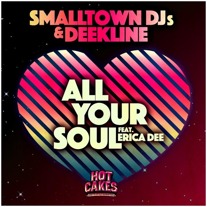 SMALLTOWN DJS & DEEKLINE feat ERICA DEE - All Your Soul