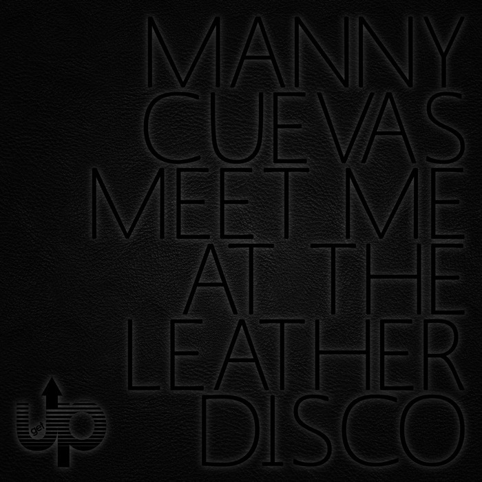 MANNY CUEVAS - Meet Me At The Leather Disco EP