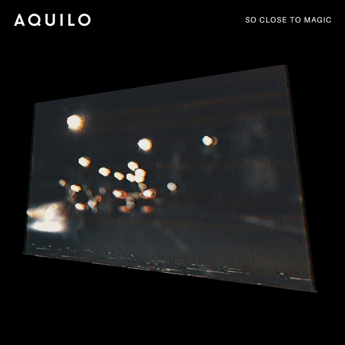 AQUILO - So Close To Magic