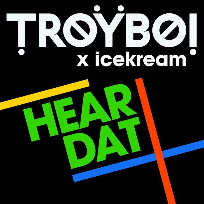 TROYBOI/ICEKREAM - Hear Dat