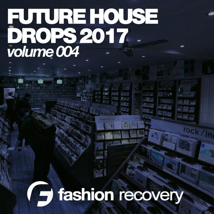 VARIOUS - Future House Drops 2017 (Volume 004)