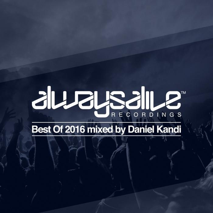 DANIEL KANDI/VARIOUS - Always Alive Recordings: Best Of 2016 (unmixed tracks)