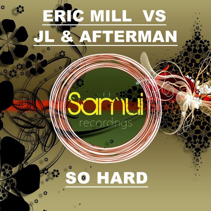 JL ERIC MILL & AFTERMAN - So Hard