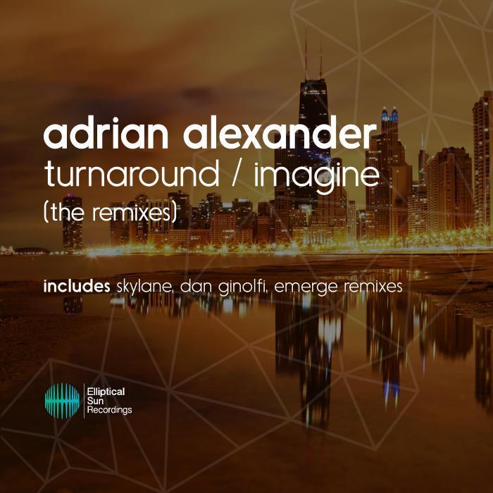 ADRIAN ALEXANDER - Turnaround/Imagine (The Remixes)