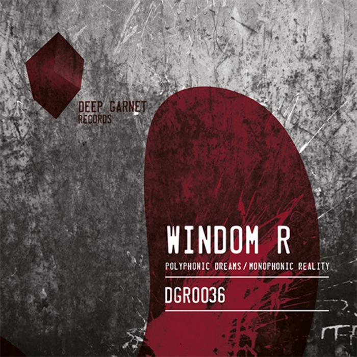 WINDOM R - Polyphonic Dreams/Monophonic Reality