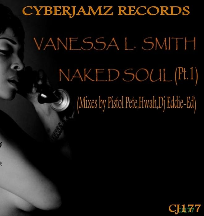 VANESSA L SMITH - Naked Soul Part 1: Mixes by Pistol Pete/DJ Eddie-Ed & hWah