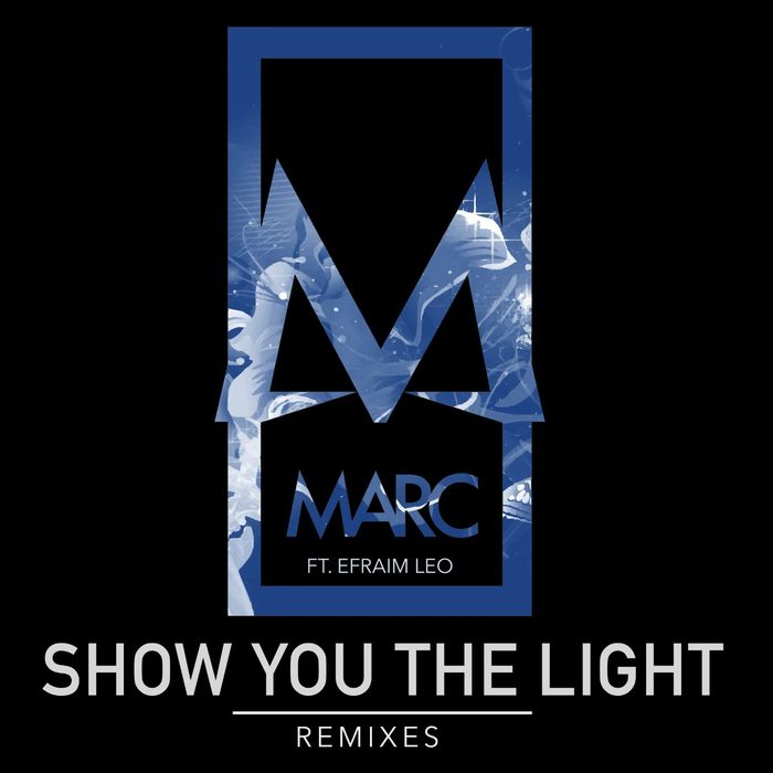 MARC feat EFRAIM LEO - Show You The Light (Remixes)