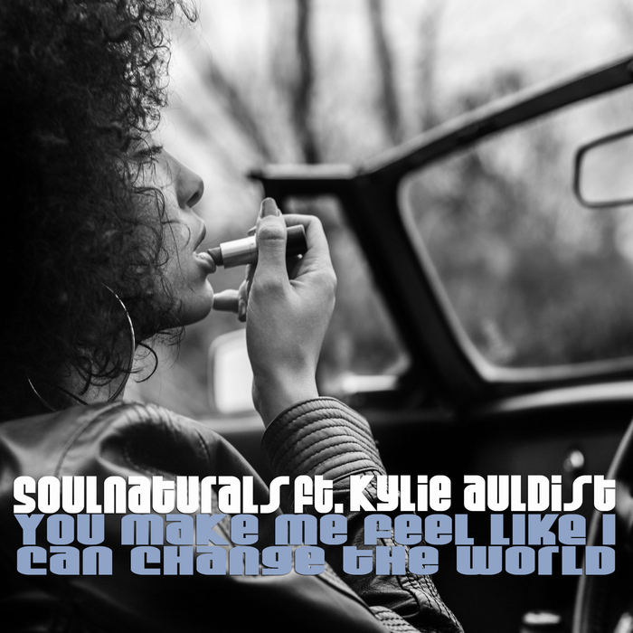 SOULNATURALS feat KYLIE AULDIST - You Make Me Feel Like I Can Change The World