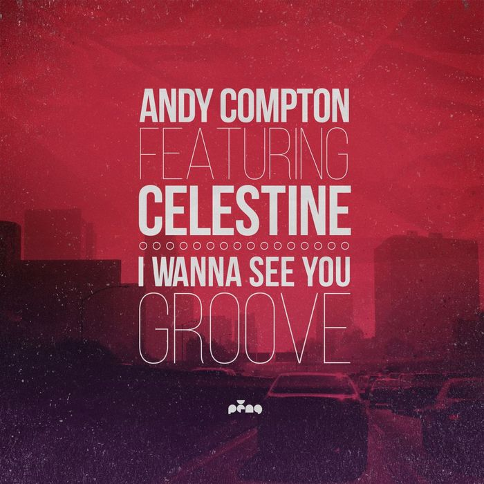 ANDY COMPTON feat CELESTINE - I Wanna See You Groove