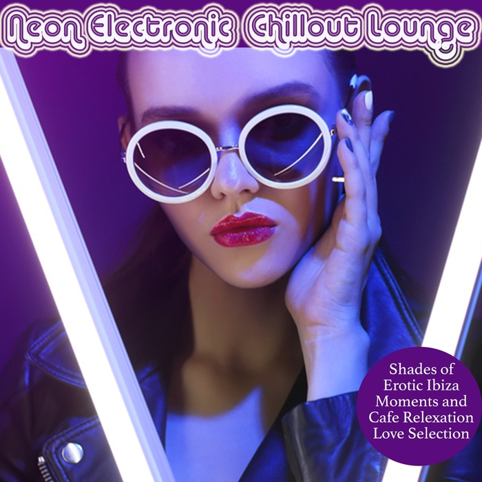 VARIOUS - Neon Electronic Chillout Lounge (Shades Of Erotic Ibiza Moments And Cafe Relaxation Love Selection)