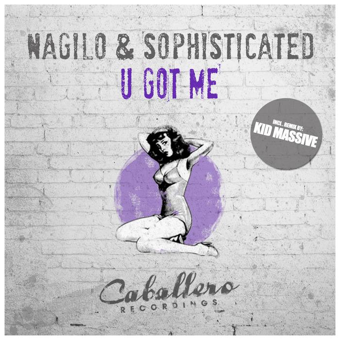 NAGILO & SOPHISTICATED - U Got Me