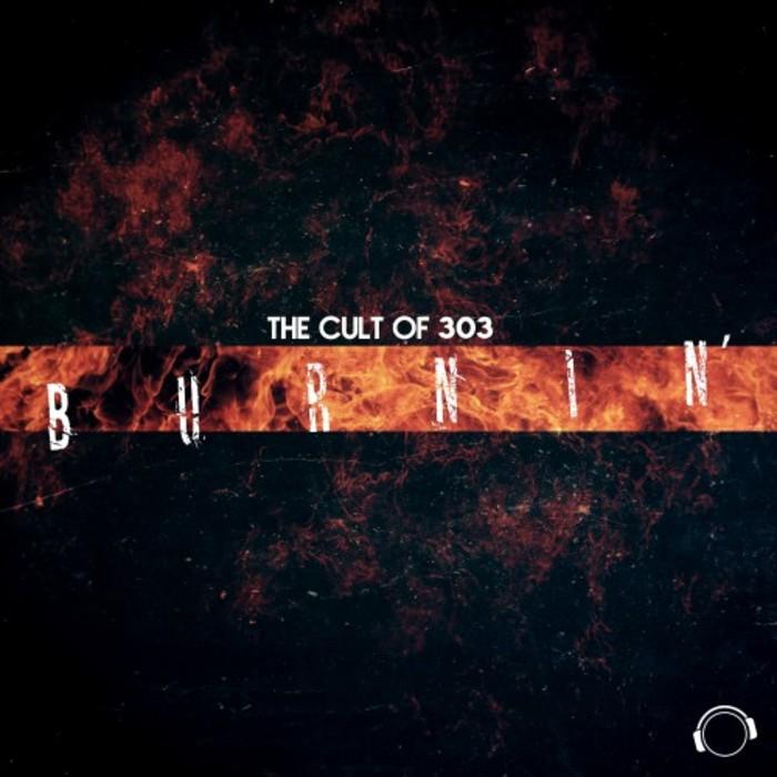 The Cult Of 303 - Burnin'