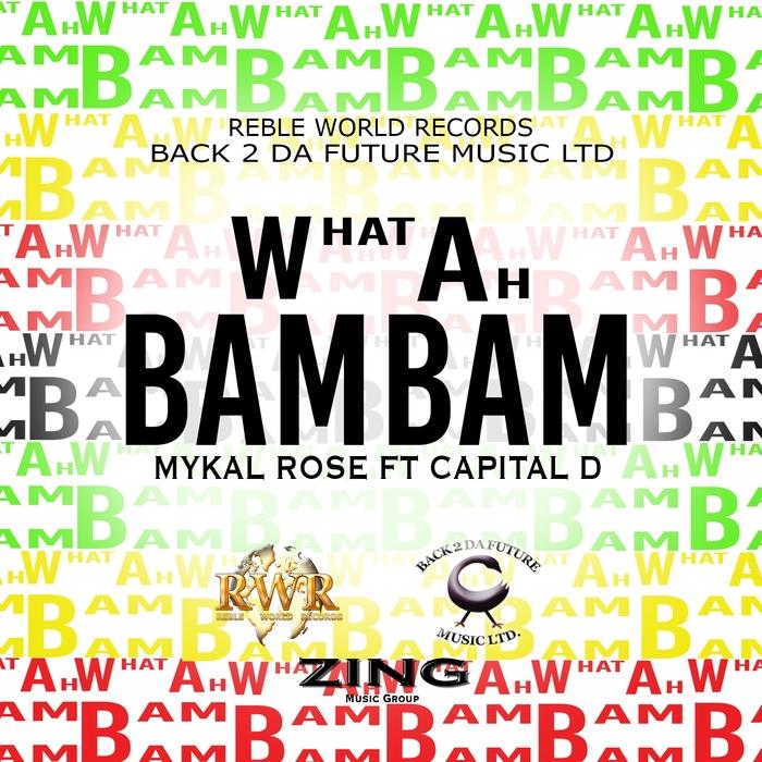 MYKAL ROSE - What Ah Bam Bam