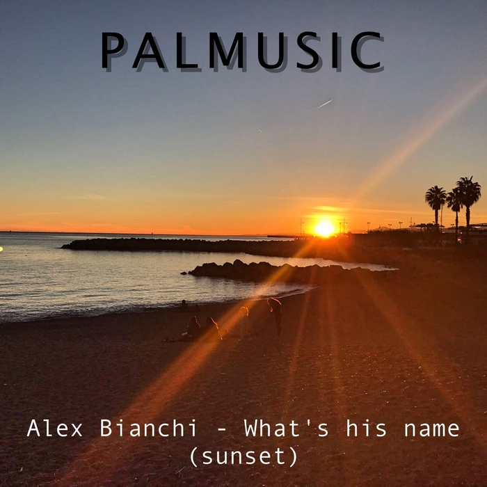ALEX BIANCHI - What's His Name (Sunset)