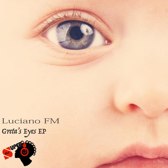 LUCIANO FM - Greta's Eyes EP