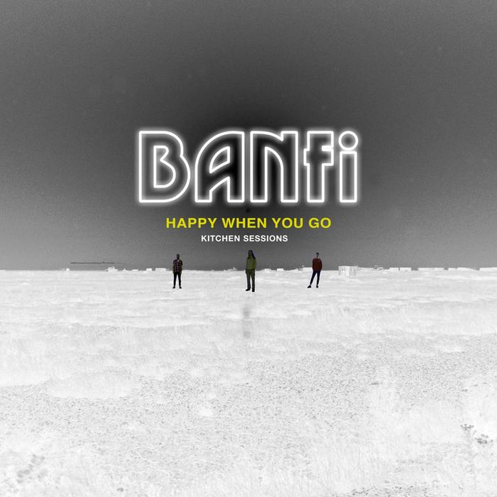 BANFI - Happy When You Go (Kitchen Session)