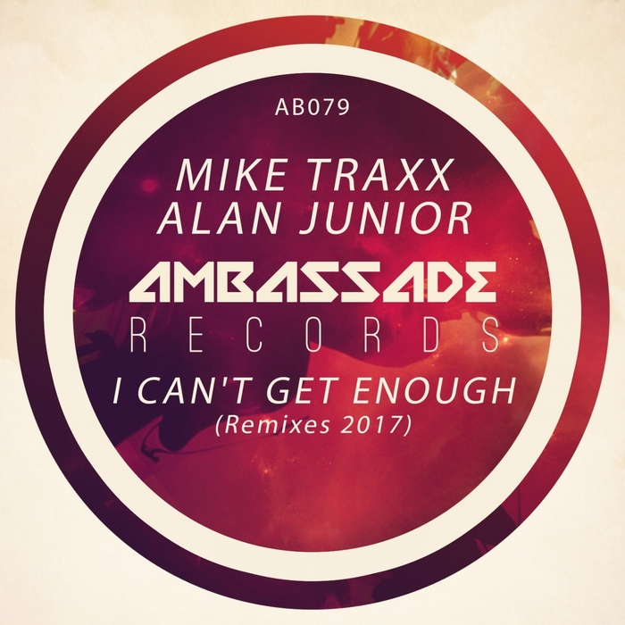 ALAN JUNIOR/MIKE TRAXX - I Can't Get Enough (Remixes 2017)