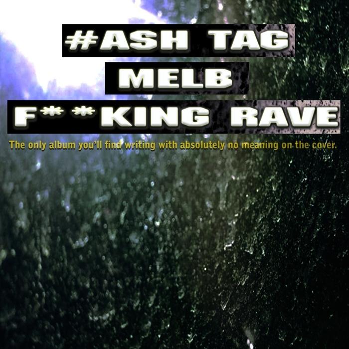 VARIOUS - #ash Tag Melb Fukking Rave