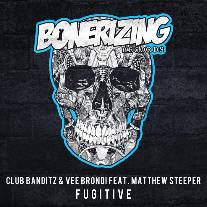 CLUB BANDITZ & VEE BRONDI feat MATTHEW STEEPER - Fugitive