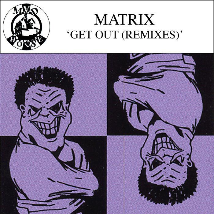 MATRIX (US) - Get Out (Remixes)