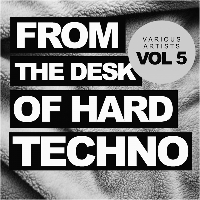 VARIOUS - From The Desk Of Hard Techno Vol 5