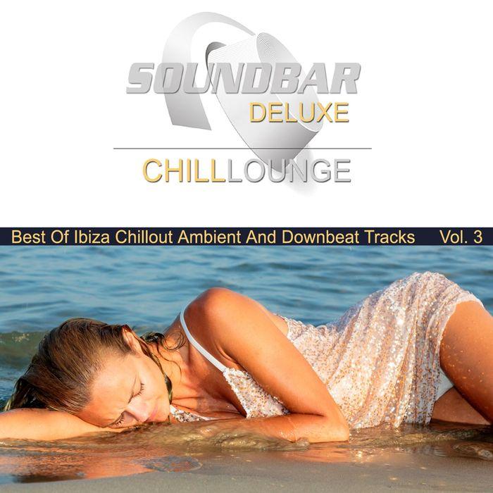 VARIOUS - Soundbar Deluxe Chill Lounge Vol 3 (Best Of Ibiza Chillout Ambient & Downbeat Tracks) (unmixed tracks)