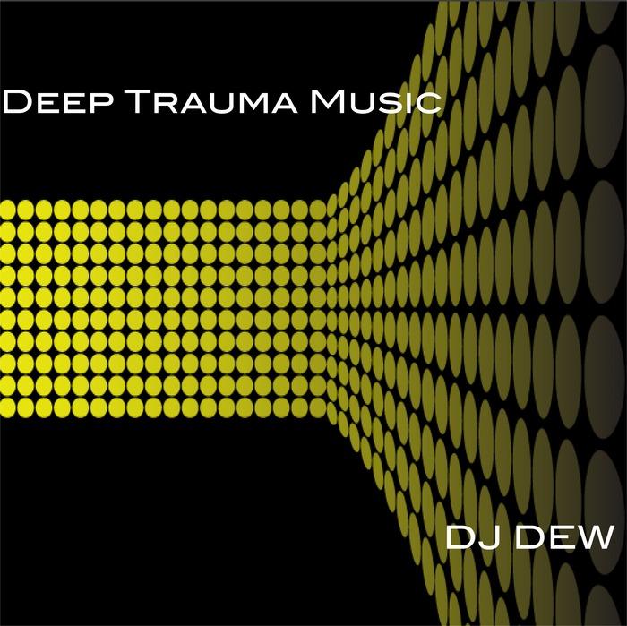 DJ DEW - Deep Trauma Music