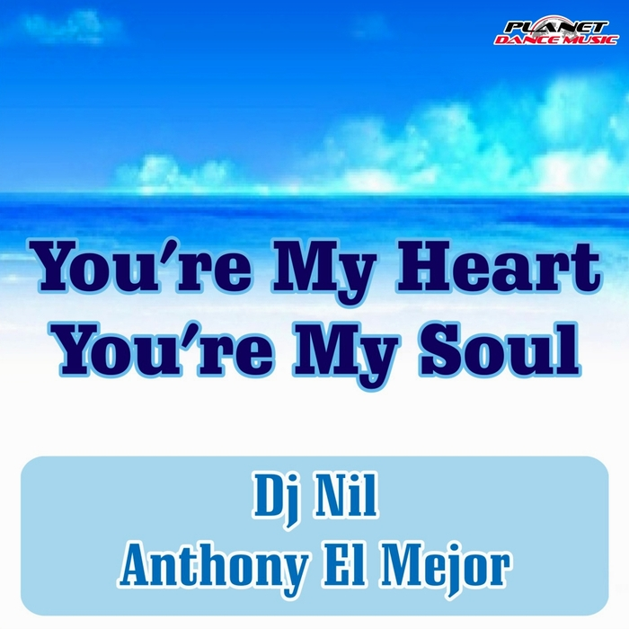 DJ NIL & ANTHONY EL MEJOR - You're My Heart You're My Soul