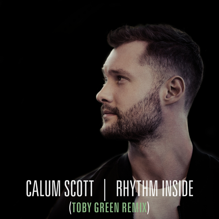CALUM SCOTT - Rhythm Inside (Toby Green Remix)