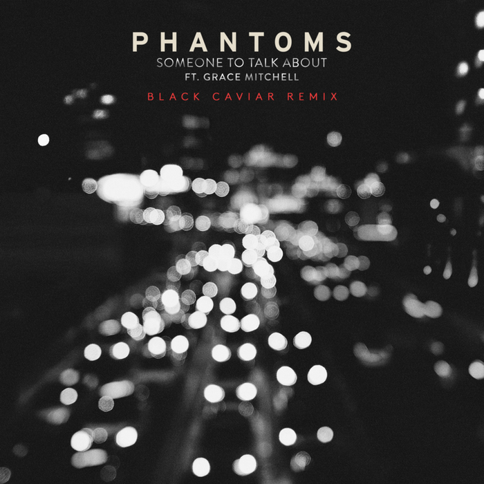 PHANTOMS feat GRACE MITCHELL - Someone To Talk About (Black Caviar Remix)