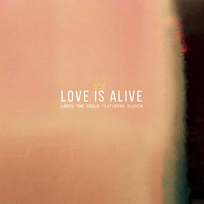 LOUIS THE CHILD - Love Is Alive